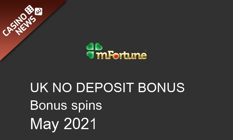 Latest bonus spins no deposit bonus for UK players from mFortune Casino May 2021